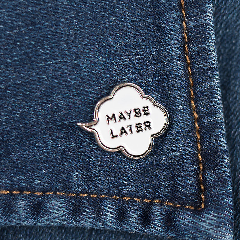 Lee Maybe Later Pin